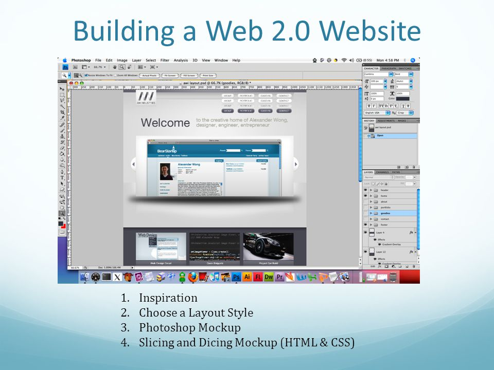 Building a Web 2.0 Website 1.Inspiration 2.Choose a Layout Style 3.Photoshop Mockup 4.Slicing and Dicing Mockup (HTML & CSS)