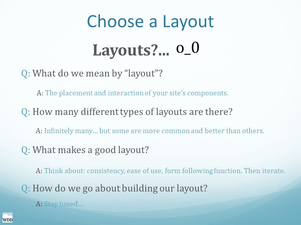 Choose a Layout Q: What do we mean by layout . Q: How many different types of layouts are there.