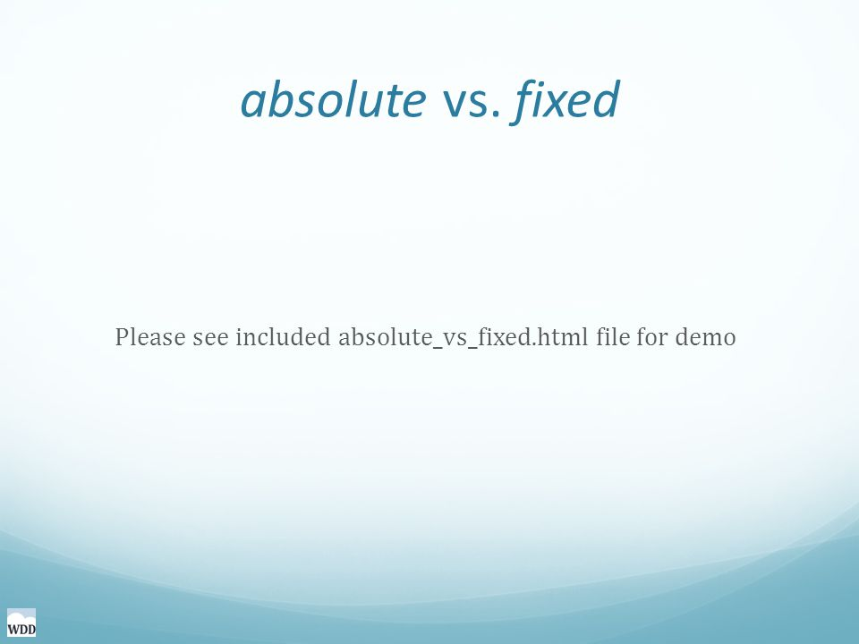 absolute vs. fixed Please see included absolute_vs_fixed.html file for demo