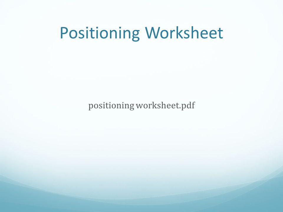 Positioning Worksheet positioning worksheet.pdf