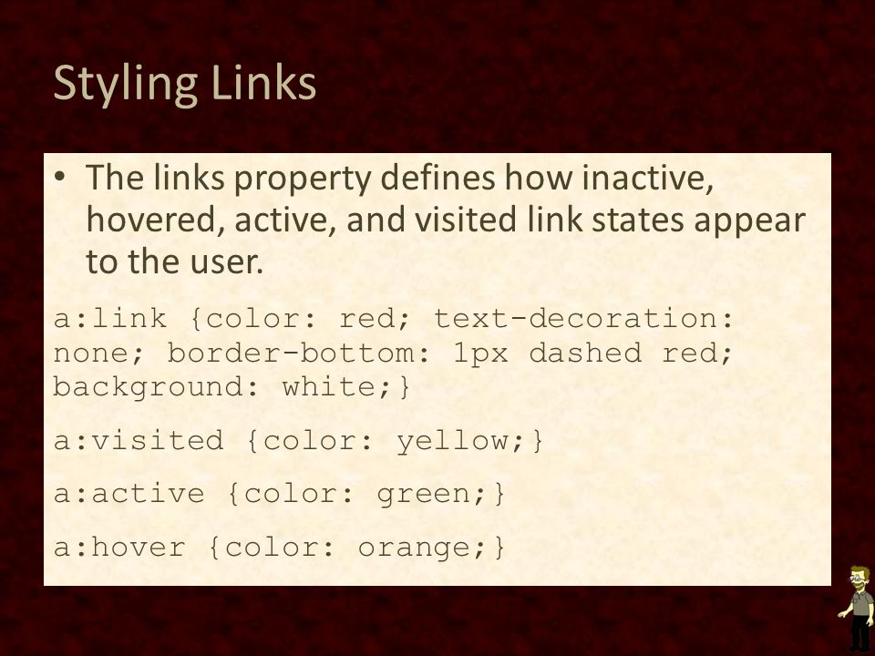 Styling Links The links property defines how inactive, hovered, active, and visited link states appear to the user.