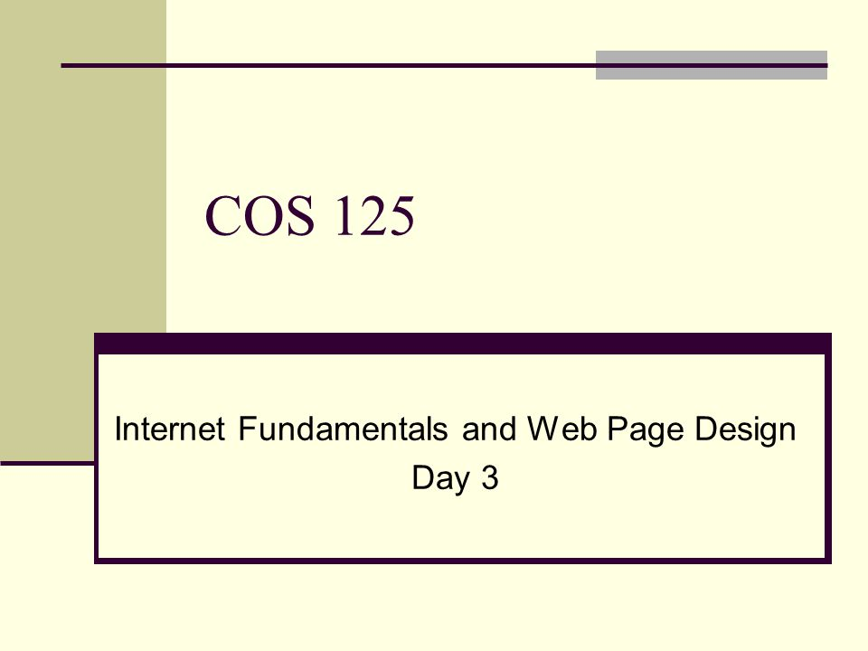 COS 125 Internet Fundamentals and Web Page Design Day 3