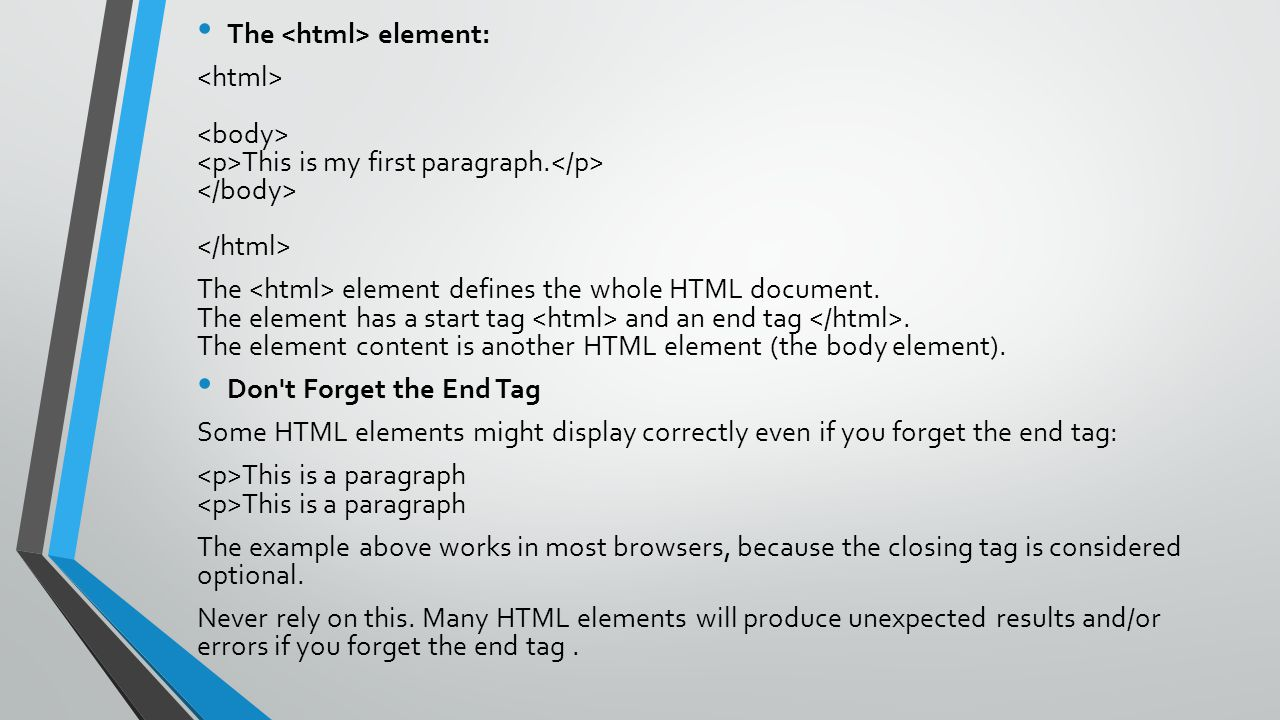 The element: This is my first paragraph. The element defines the whole HTML document. The element has a start tag and an end tag. The element content