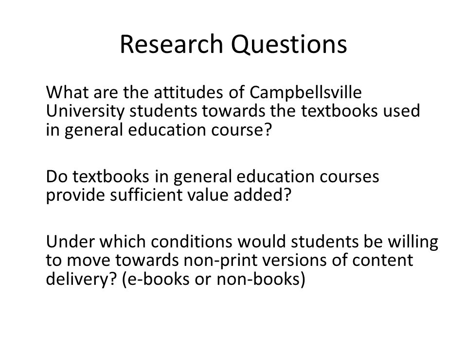 Research Questions What are the attitudes of Campbellsville University students towards the textbooks used in general education course.