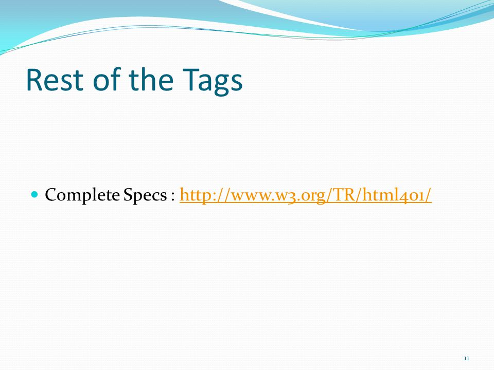 Rest of the Tags Complete Specs : http://www.w3.org/TR/html401/http://www.w3.org/TR/html401/ 11