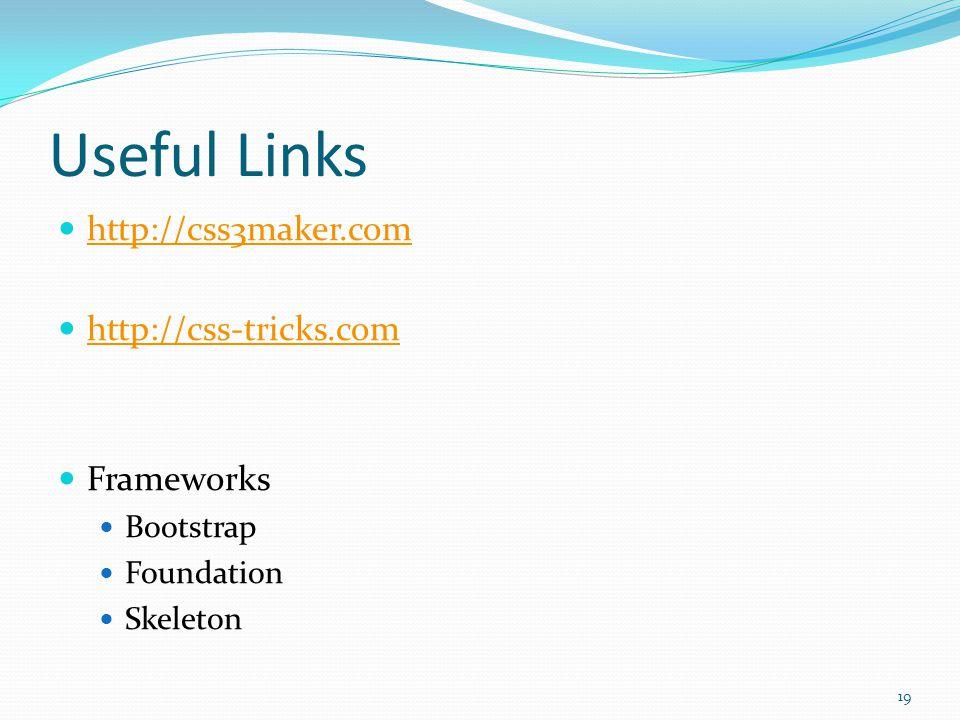 Useful Links http://css3maker.com http://css-tricks.com Frameworks Bootstrap Foundation Skeleton 19
