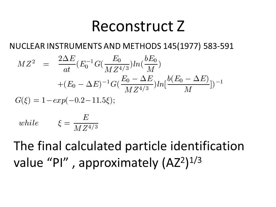 "Reconstruct Z NUCLEAR INSTRUMENTS AND METHODS 145(1977) 583-591 The final calculated particle identification value ""PI"", approximately (AZ 2 ) 1/3"