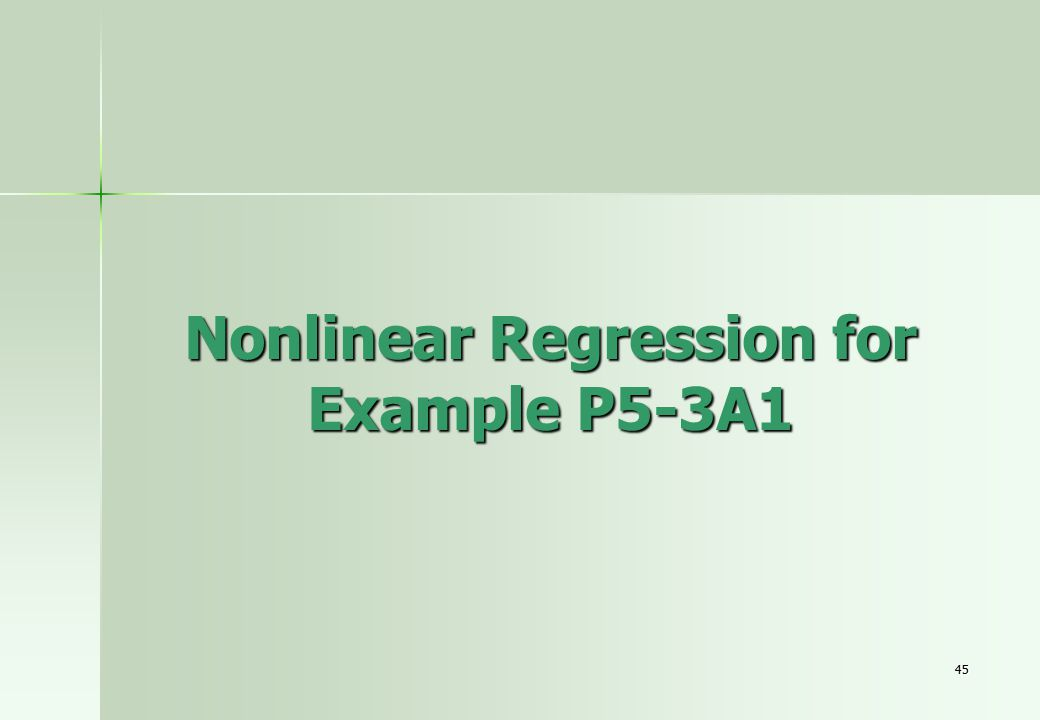 45 Nonlinear Regression for Example P5-3A1