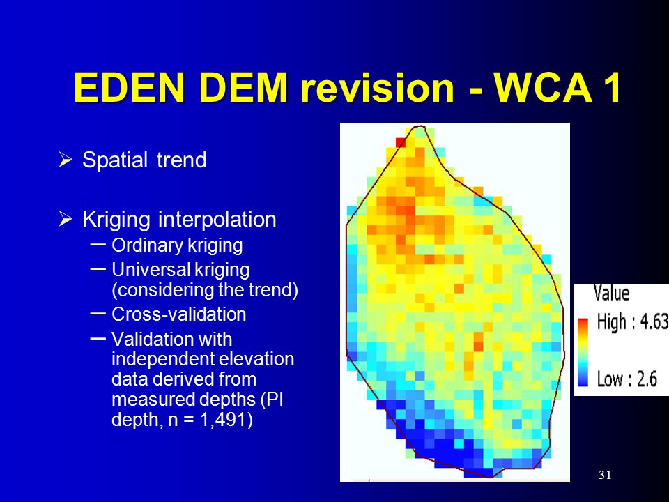 31 EDEN DEM revision - WCA 1 EDEN DEM revision - WCA 1  Spatial trend  Kriging interpolation – Ordinary kriging – Universal kriging (considering the trend) – Cross-validation – Validation with independent elevation data derived from measured depths (PI depth, n = 1,491)