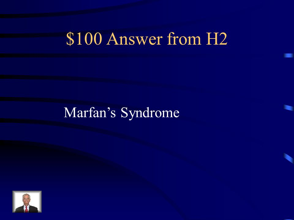 $100 Question from H2 Genetic defect is in an extracellular protein, fibrillin, and presents with tall stature, arachnodactyly, lax ligaments, pectus excavatum, and aneurysms.