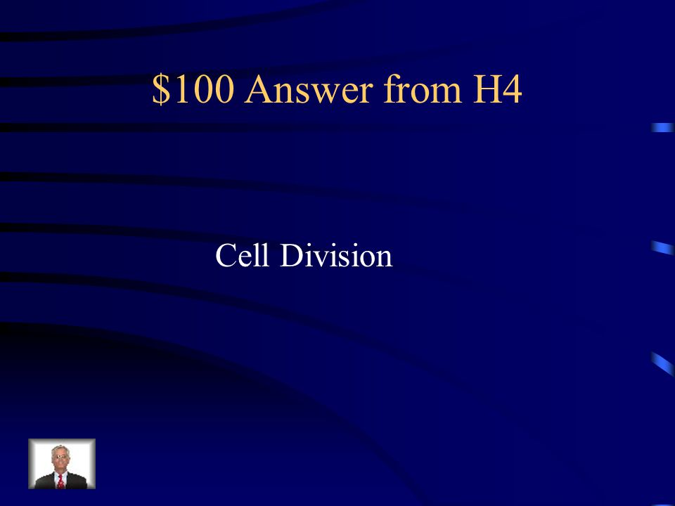 $100 Question from H4 What is the process by which a cell divides into two new daughter cells