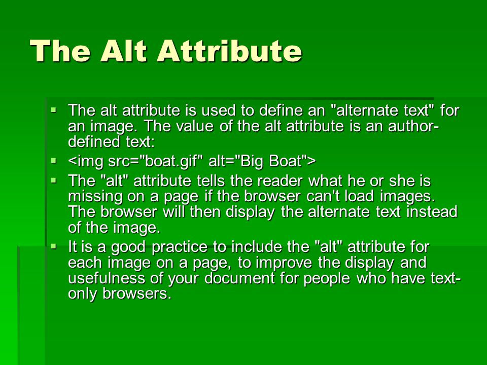 The Alt Attribute  The alt attribute is used to define an alternate text for an image.