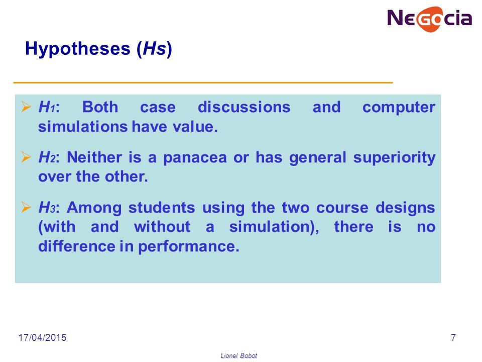 Lionel Bobot 17/04/20157 Hypotheses (Hs)  H 1 : Both case discussions and computer simulations have value.