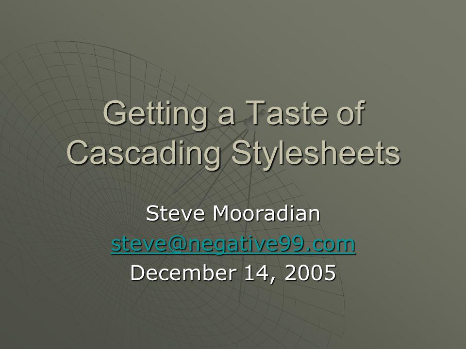 Getting a Taste of Cascading Stylesheets Steve Mooradian steve@negative99.com December 14, 2005