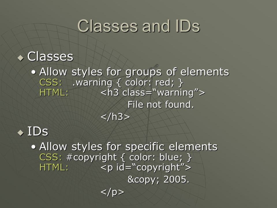 Classes and IDs  Classes Allow styles for groups of elements CSS:.warning { color: red; } HTML: Allow styles for groups of elements CSS:.warning { color: red; } HTML: File not found.