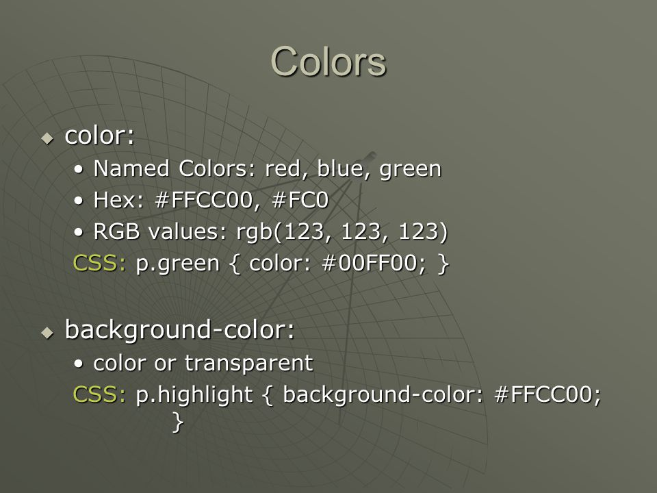 Colors  color: Named Colors: red, blue, greenNamed Colors: red, blue, green Hex: #FFCC00, #FC0Hex: #FFCC00, #FC0 RGB values: rgb(123, 123, 123)RGB va