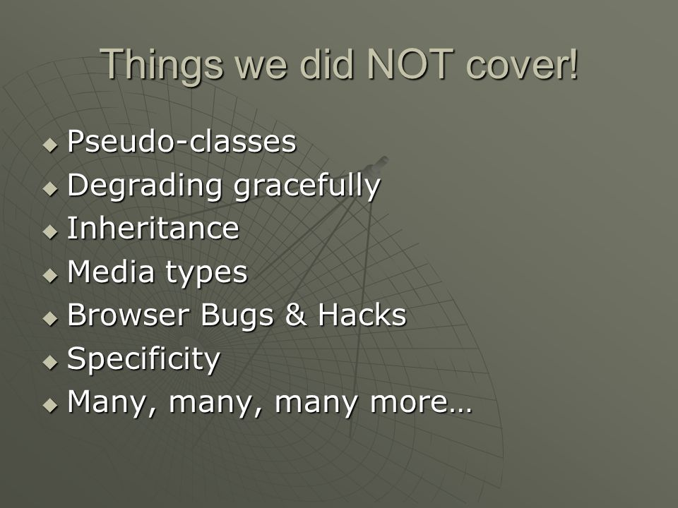Things we did NOT cover.