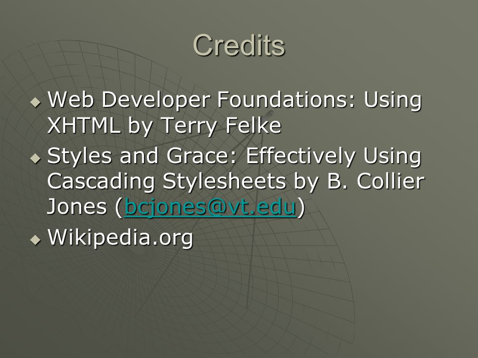 Credits  Web Developer Foundations: Using XHTML by Terry Felke  Styles and Grace: Effectively Using Cascading Stylesheets by B.