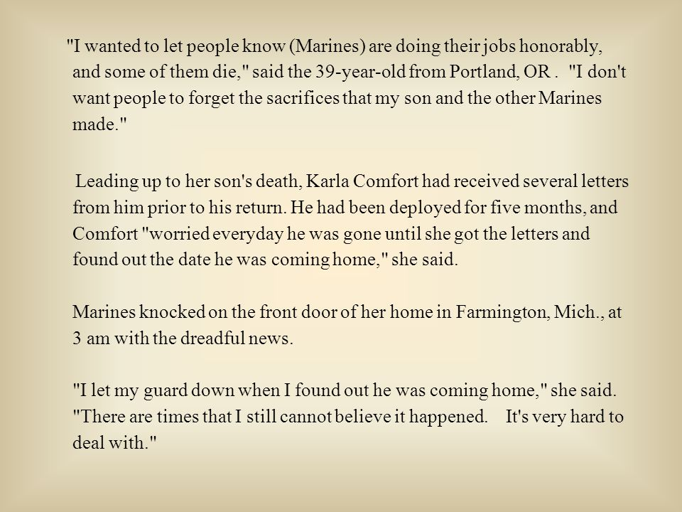 I wanted to let people know (Marines) are doing their jobs honorably, and some of them die, said the 39-year-old from Portland, OR.
