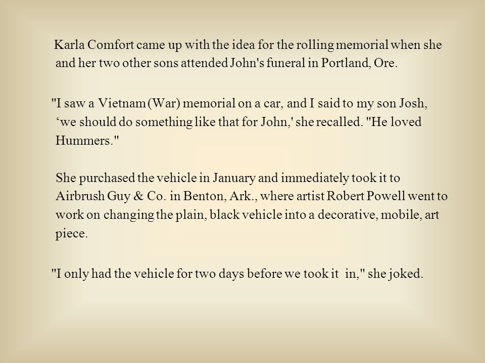 Karla Comfort came up with the idea for the rolling memorial when she and her two other sons attended John s funeral in Portland, Ore.