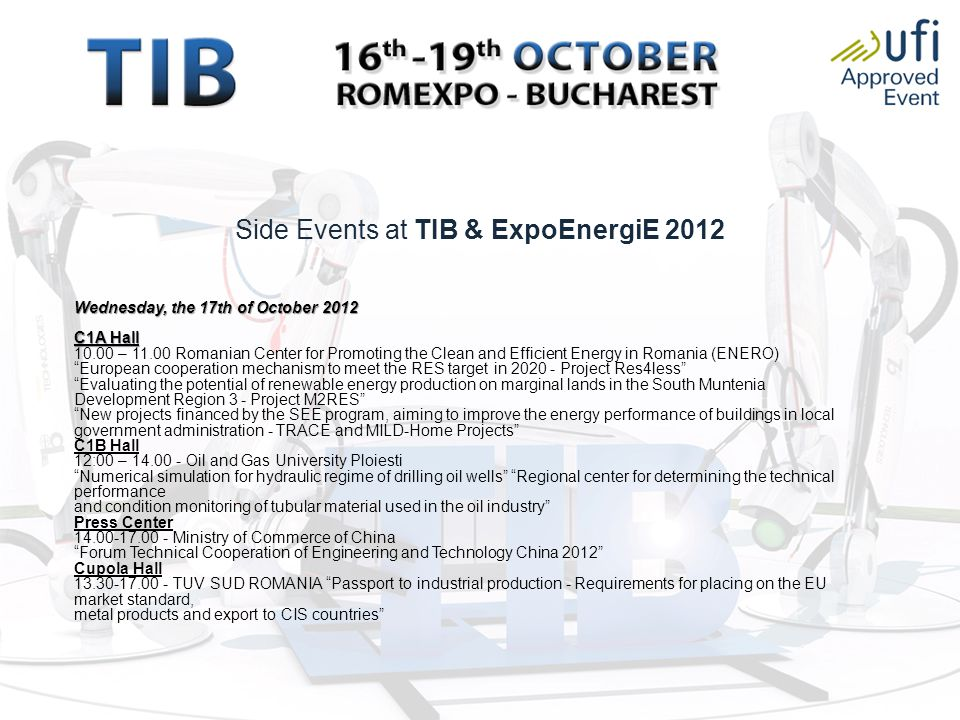 Side Events at TIB & ExpoEnergiE 2012 Wednesday, the 17th of October 2012 C1A Hall 10.00 – 11.00 Romanian Center for Promoting the Clean and Efficient