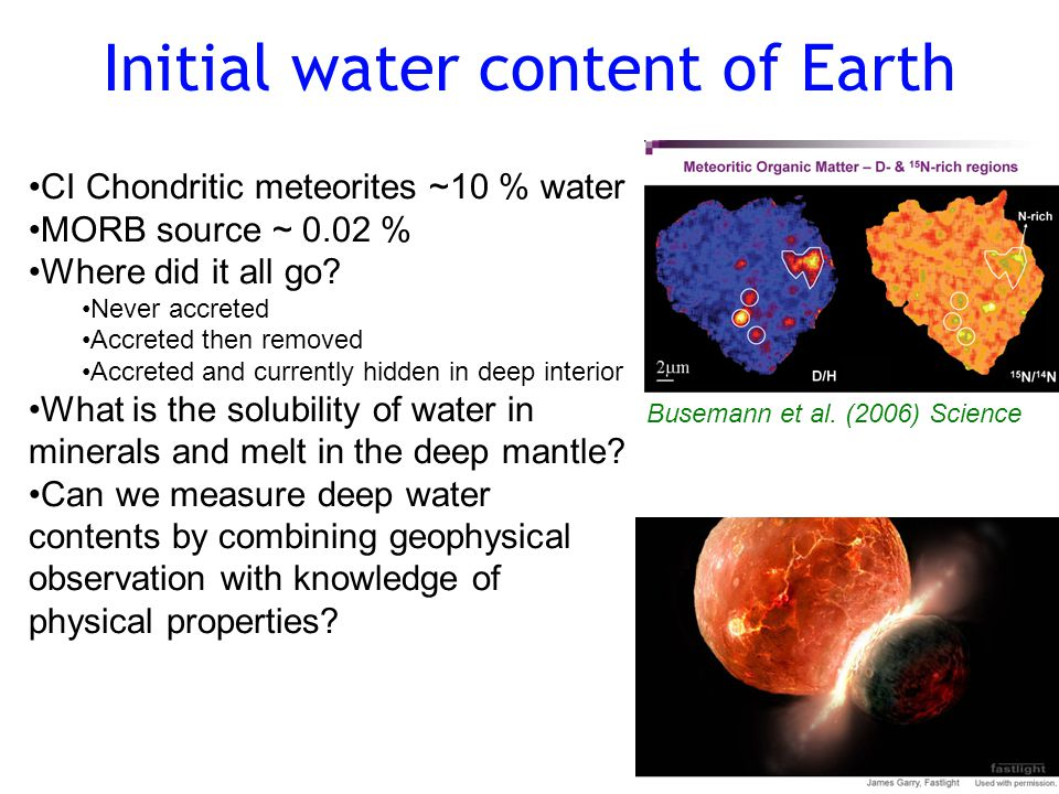 Initial water content of Earth CI Chondritic meteorites ~10 % water MORB source ~ 0.02 % Where did it all go.