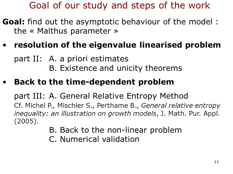 11 Goal: find out the asymptotic behaviour of the model : the « Malthus parameter » resolution of the eigenvalue linearised problem part II: A.