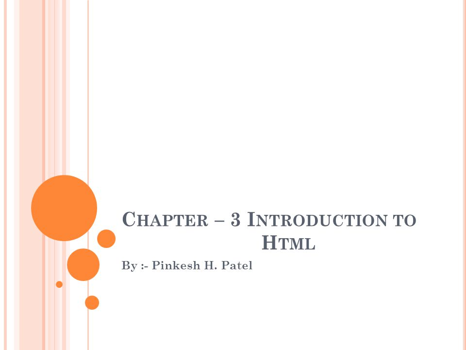 C HAPTER – 3 I NTRODUCTION TO H TML By :- Pinkesh H. Patel