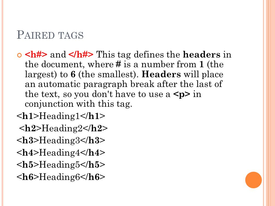 P AIRED TAGS and This tag defines the headers in the document, where # is a number from 1 (the largest) to 6 (the smallest).