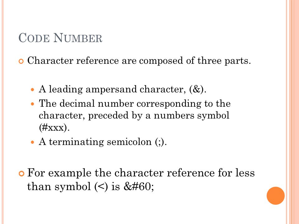 C ODE N UMBER Character reference are composed of three parts.