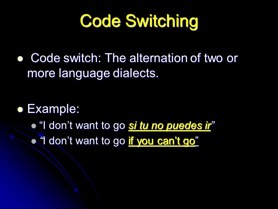 Code Switching Code switch: The alternation of two or more language dialects. Code switch: The alternation of two or more language dialects. Example: