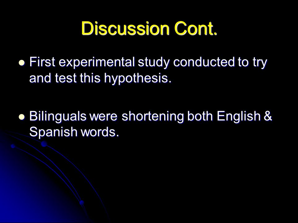 Discussion Cont. First experimental study conducted to try and test this hypothesis. First experimental study conducted to try and test this hypothesi