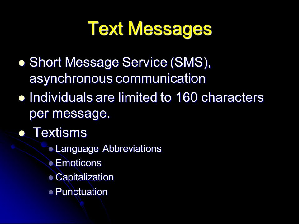 Text Messages Short Message Service (SMS), asynchronous communication Short Message Service (SMS), asynchronous communication Individuals are limited