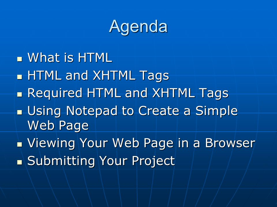 Agenda What is HTML What is HTML HTML and XHTML Tags HTML and XHTML Tags Required HTML and XHTML Tags Required HTML and XHTML Tags Using Notepad to Cr