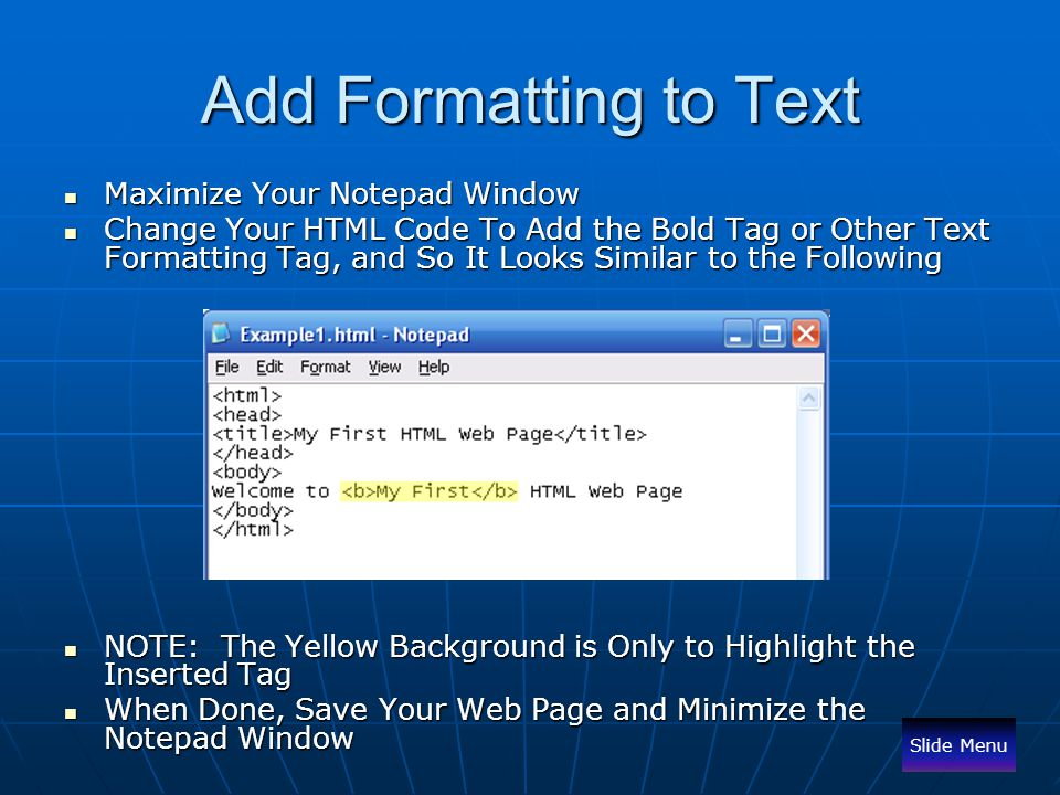 Add Formatting to Text Maximize Your Notepad Window Maximize Your Notepad Window Change Your HTML Code To Add the Bold Tag or Other Text Formatting Ta