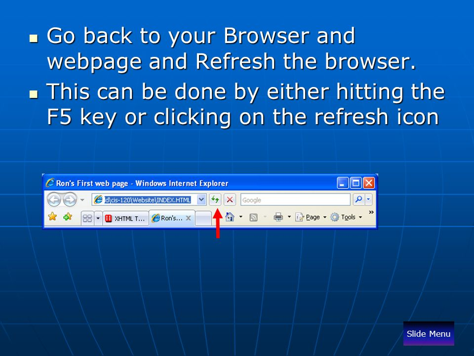 Go back to your Browser and webpage and Refresh the browser. Go back to your Browser and webpage and Refresh the browser. This can be done by either h