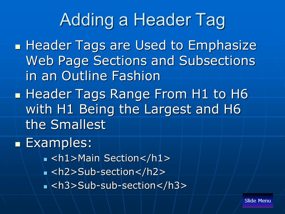 Adding a Header Tag Header Tags are Used to Emphasize Web Page Sections and Subsections in an Outline Fashion Header Tags are Used to Emphasize Web Pa
