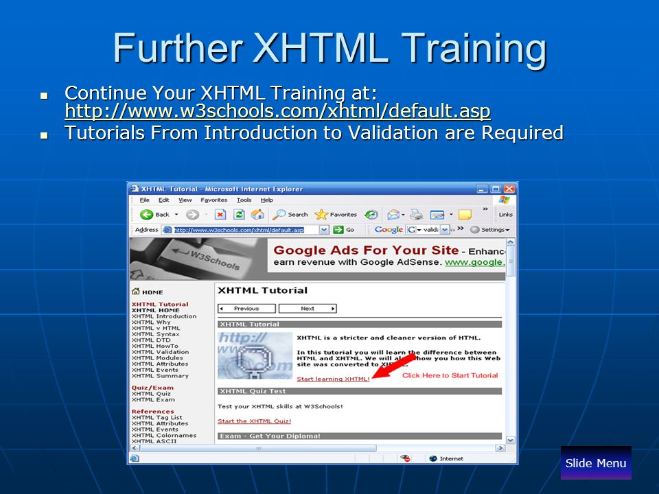 Further XHTML Training Continue Your XHTML Training at: http://www.w3schools.com/xhtml/default.asp Continue Your XHTML Training at: http://www.w3schoo