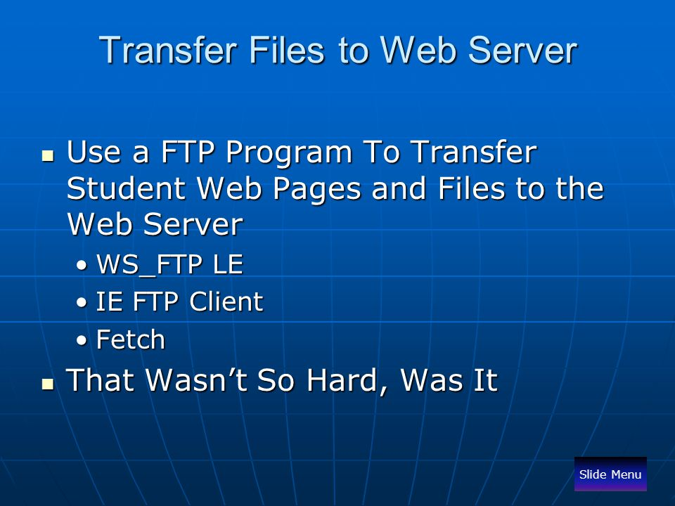 Transfer Files to Web Server Use a FTP Program To Transfer Student Web Pages and Files to the Web Server Use a FTP Program To Transfer Student Web Pag