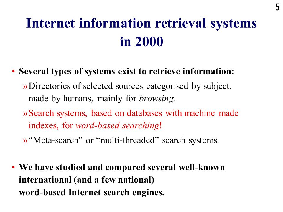 4 Internet based information sources: how many? how much? In 2000: about 1 billion = 1000 million unique URLs in the total Internet about 10 terabyte