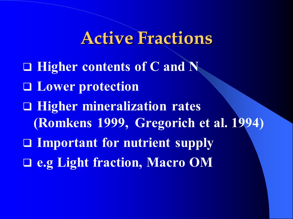 Active Fractions  Higher contents of C and N  Lower protection  Higher mineralization rates (Romkens 1999, Gregorich et al. 1994)  Important for n