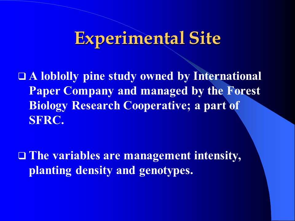 Experimental Site  A loblolly pine study owned by International Paper Company and managed by the Forest Biology Research Cooperative; a part of SFRC.