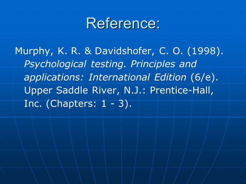 Reference: Murphy, K. R. & Davidshofer, C. O. (1998). Psychological testing. Principles and applications: International Edition (6/e). Upper Saddle Ri