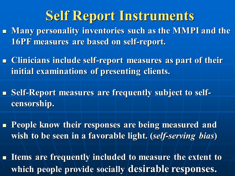 Self Report Instruments Many personality inventories such as the MMPI and the 16PF measures are based on self-report.