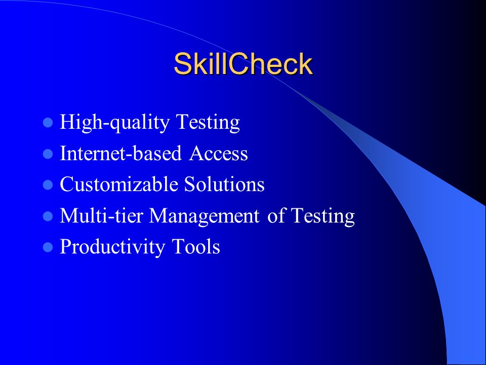 SkillCheck High-quality Testing Internet-based Access Customizable Solutions Multi-tier Management of Testing Productivity Tools