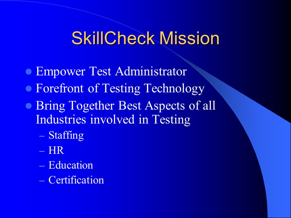 SkillCheck Mission Empower Test Administrator Forefront of Testing Technology Bring Together Best Aspects of all Industries involved in Testing – Staf