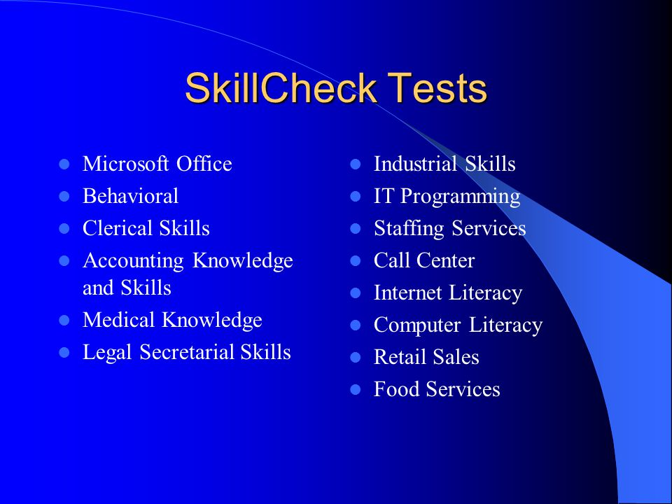 SkillCheck Tests Microsoft Office Behavioral Clerical Skills Accounting Knowledge and Skills Medical Knowledge Legal Secretarial Skills Industrial Ski