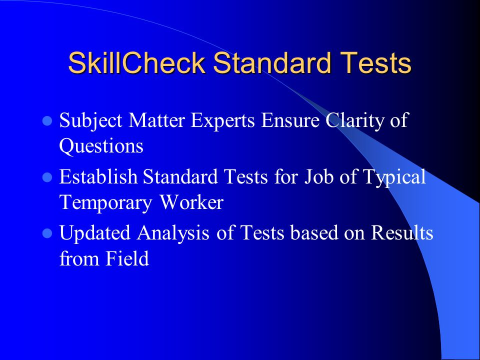 SkillCheck Standard Tests Subject Matter Experts Ensure Clarity of Questions Establish Standard Tests for Job of Typical Temporary Worker Updated Anal