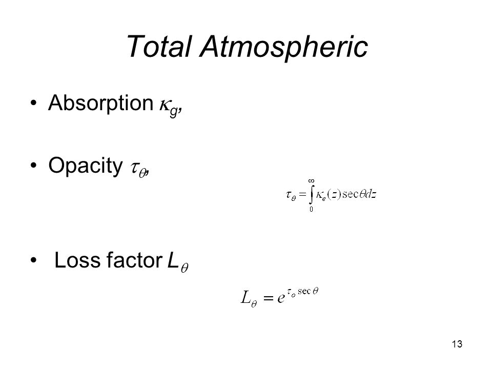 13 Total Atmospheric Absorption  g, Opacity  , Loss factor L 