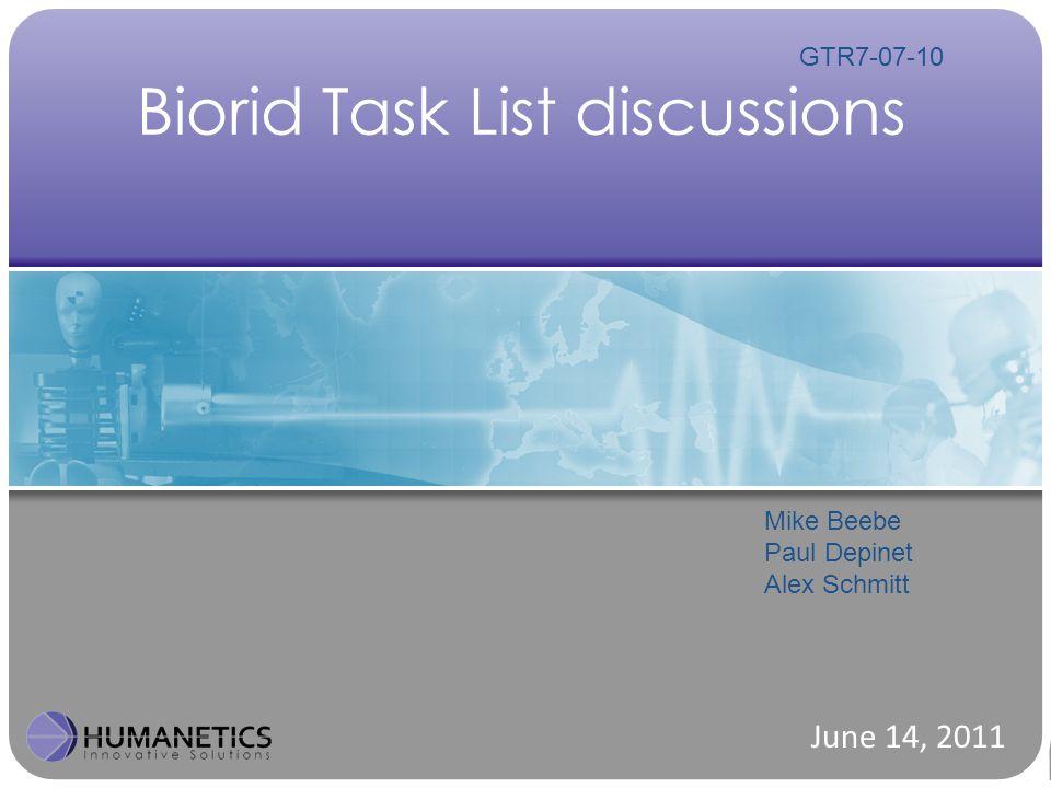 Biorid Task List discussions June 14, 2011 Mike Beebe Paul Depinet Alex Schmitt GTR7-07-10